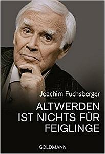 """Buchvorstellung: J. Fuchsberger, """"Altwerden ist nichts für Feiglinge"""""""